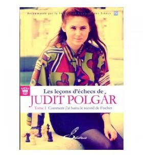 Judith Polgar - Leçons d'échecs de Judith Polgar t.1 (Comment j'ai battu le record de Fischer)