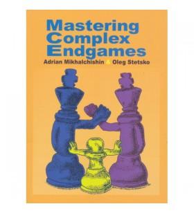 Mikhalchishin & Stetsko - Mastering complex endgames