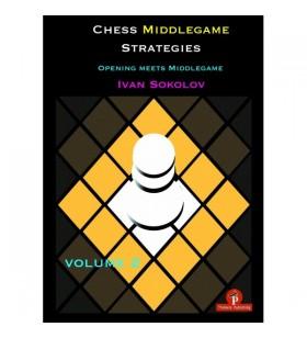 Sokolov - Chess Middlegame Strategies, Volume 2 : Opening meets Middlegame