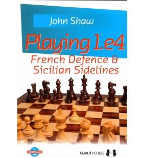 Shaw - Playing 1.e4 French Defence & Sicilian Sidelines