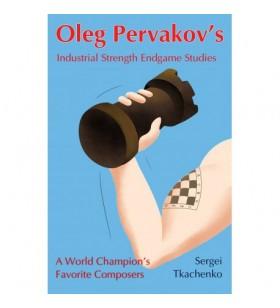 Tkachenko - Oleg Pervakov's Industrial Strength Endgame  Studies