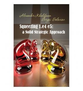 Khalifman - Squeezing 1,e4 e5: a solid strategic approach