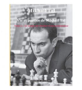 Tal - Vie et parties de Mikhaïl Tal Tome 1
