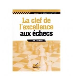 Aagaard - Les Clefs de l'excellence aux échecs