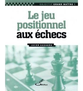 Aagaard - Le Jeu Positionnel aux Echecs