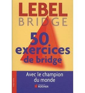 LEBEL - 50 exercices de bridge